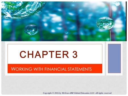 CHAPTER 3 Copyright © 2016 by McGraw-Hill Global Education LLC. All rights reserved. W ORKING WITH FINANCIAL STATEMENTS.