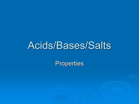 Acids/Bases/Salts Properties. Properties  electrolytes  turn litmus red  sour taste  react with metals to form H 2 gas  slippery feel  turn litmus.