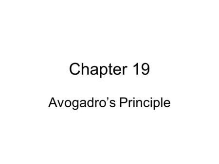 Chapter 19 Avogadro's Principle. Avogadro's Principle states that equal volumes of gases at the same temperature and pressure contain an equal number.