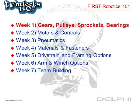 Week 1) Gears, Pulleys, Sprockets, Bearings Week 2) Motors & Controls