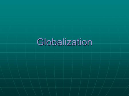 Globalization. What is Globalization? Globalization: The increased movement of people, knowledge and ideas, and goods and money across national borders.