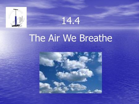 14.4 The Air We Breathe. Name some sources of air pollution.