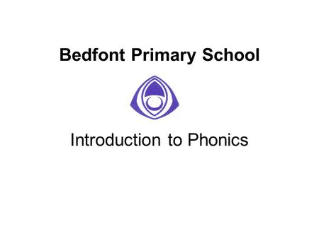 Bedfont Primary School Introduction to Phonics. Why teach phonics? The ability to read and write well is a vital skill for all children, paving the way.