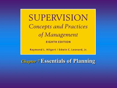 Chapter 7 Essentials of Planning. Chapter 6/Essentials of Planning Hilgert & Leonard © 2001 6-2 1.Define planning and clarify why all management functions.