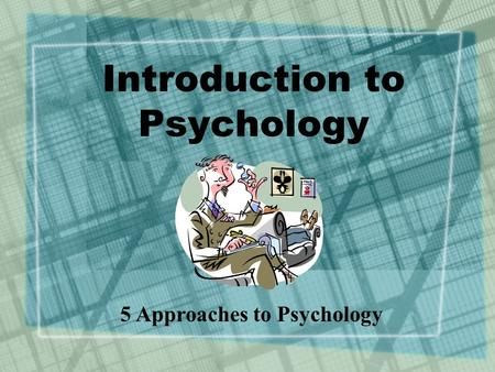 Introduction to Psychology 5 Approaches to Psychology.