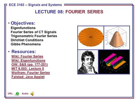 ECE 8443 – Pattern Recognition ECE 3163 – Signals and Systems Objectives: Eigenfunctions Fourier Series of CT Signals Trigonometric Fourier Series Dirichlet.