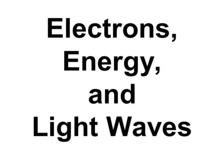 Electrons, Energy, and Light Waves. When electrons are in the lowest possible energy levels, they are in their ground state.