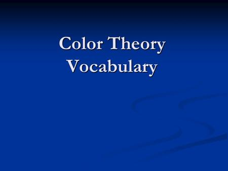 Color Theory Vocabulary. Properties of Color Hue – The quality by which we recognize one color from another; hue is the name of the color. Hue – The quality.