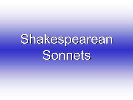 Shakespearean Sonnets. What is a Shakespearean Sonnet ? a 14 line stanza written in iambic pentameter, that employs the rhyme scheme abab, cdcd, efef,gg,
