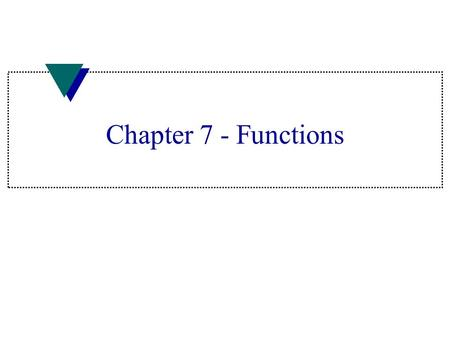 Chapter 7 - Functions. Functions u Code group that performs single task u Specification refers to what goes into and out of function u Design refers to.