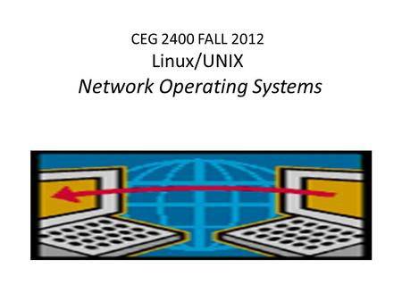 CEG 2400 FALL 2012 Linux/UNIX Network Operating Systems.