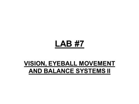 LAB #7 VISION, EYEBALL MOVEMENT AND BALANCE SYSTEMS II.