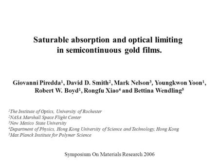 Saturable absorption and optical limiting in semicontinuous gold films. Giovanni Piredda 1, David D. Smith 2, Mark Nelson 3, Youngkwon Yoon 1, Robert W.