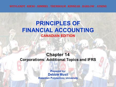 WEYGANDT. KIESO. KIMMEL. TRENHOLM. KINNEAR. BARLOW. ATKINS PRINCIPLES OF FINANCIAL ACCOUNTING CANADIAN EDITION Chapter 14 Corporations: Additional Topics.