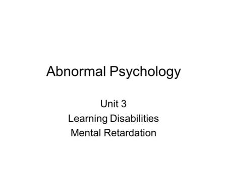Abnormal Psychology Unit 3 Learning Disabilities Mental Retardation.