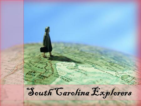 "South Carolina Explorers. When you hear the word ""explorer"", what comes to your mind?"