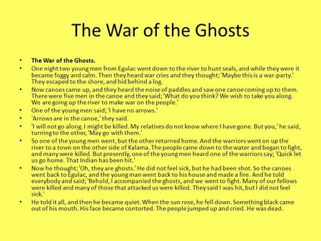 The War of the Ghosts The War of the Ghosts. One night two young men from Egulac went down to the river to hunt seals, and while they were it became foggy.