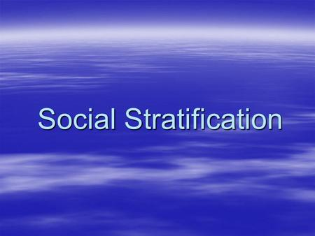 Social Stratification. Almost all societies have a way of separating groups by certain characteristics. This separation could be based on ancestry, race,