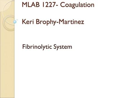 MLAB 1227- Coagulation Keri Brophy-Martinez Fibrinolytic System.