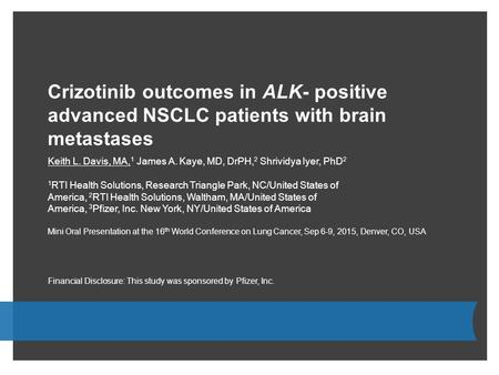 Crizotinib outcomes in ALK- positive advanced NSCLC patients with brain metastases 1 RTI Health Solutions, Research Triangle Park, NC/United States of.