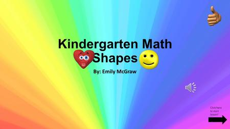 Kindergarten Math Shapes By: Emily McGraw Click here to start lesson!