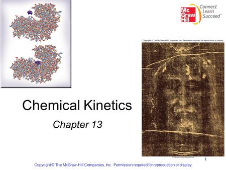 1 Chemical Kinetics Chapter 13 Copyright © The McGraw-Hill Companies, Inc. Permission required for reproduction or display.
