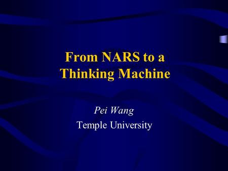 From NARS to a Thinking Machine Pei Wang Temple University.
