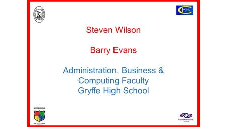 Steven Wilson Barry Evans Administration, Business & Computing Faculty Gryffe High School.