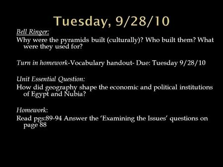 Bell Ringer: Why were the pyramids built (culturally)? Who built them? What were they used for? Turn in homework- Vocabulary handout- Due: Tuesday 9/28/10.