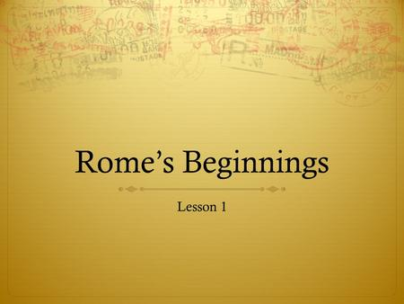 Rome's Beginnings Lesson 1. The Legend of Romulus and Remus