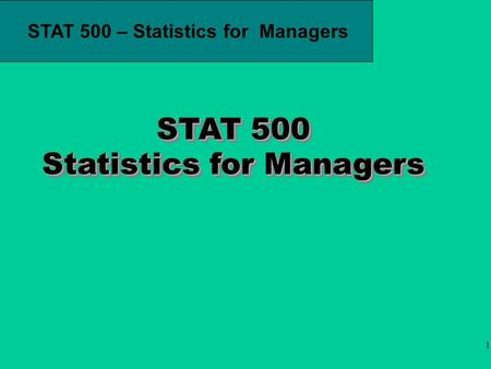 1 STAT 500 – Statistics for Managers STAT 500 Statistics for Managers.