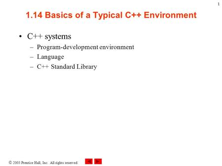  2003 Prentice Hall, Inc. All rights reserved. 1 1.14 Basics of a Typical C++ Environment C++ systems –Program-development environment –Language –C++