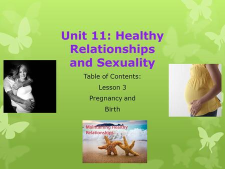 Unit 11: Healthy Relationships and Sexuality Table of Contents: Lesson 3 Pregnancy and Birth.