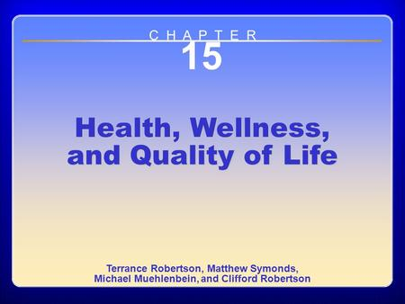 Chapter 15 Health, Wellness, and Quality of Life 15 Health, Wellness, and Quality of Life Terrance Robertson, Matthew Symonds, Michael Muehlenbein, and.