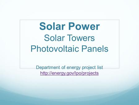 Solar Power Solar Towers Photovoltaic Panels Department of energy project list