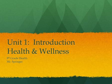 Unit 1: Introduction Health & Wellness 8 th Grade Health Mr. Springer.