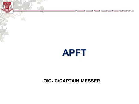 APFT OIC- C/CAPTAIN MESSER. Situation: Enemy: None Friendly: Ute Warrior Battalion Conduct APFT Terrain: Liberty Park OIC: C/Captain Messer APFT Command.