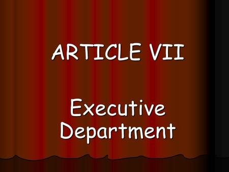 ARTICLE VII Executive Department. SECTION 1. The executive power shall be vested in the President of the Philippines.