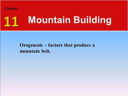Mountain Building Orogenesis – factors that produce a mountain belt.