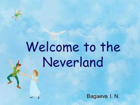 Welcome to the Neverland Bagaeva I. N.. Is it …?