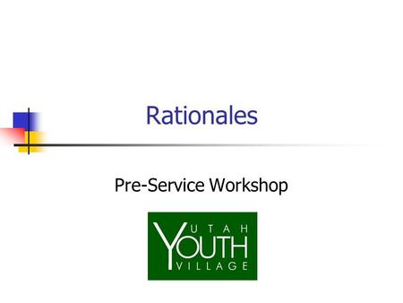 "Rationales Pre-Service Workshop. RATIONALES Mom and Dad said…. ""Because I said so, that's why!"" ""It's for your own good."" ""If you don't, I'll tell your."