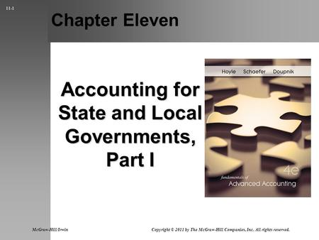 11-1 Chapter Eleven Accounting for State and Local Governments, Part I McGraw-Hill/Irwin Copyright © 2011 by The McGraw-Hill Companies, Inc. All rights.