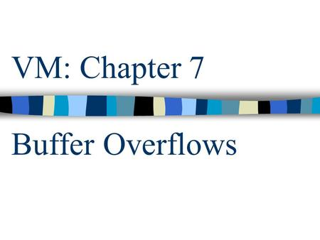 VM: Chapter 7 Buffer Overflows. csci5233 computer security & integrity (VM: Ch. 7) 2 Outline Impact of buffer overflows What is a buffer overflow? Types.
