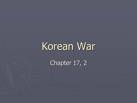 Korean War Chapter 17, 2. I. The Korean Conflict A. After WWII, Japanese in the North surrendered to the USSR B. Japanese in the South surrendered to.