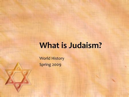 What is Judaism? World History Spring 2009. Judaism is… A 4,000 year old monotheistic (believing in one god) religion based upon the Old Testament. Key.