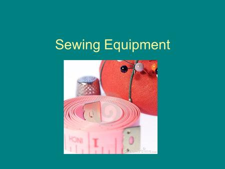 Sewing Equipment. Seam ripper: Used to remove stitches and cut threads.