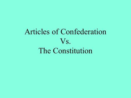 Articles of Confederation Vs. The Constitution. Articles of Confederation Dates: 1781-1787 Type of Government: Confederation-firm league of friendship.