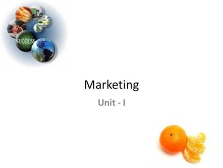 Marketing Unit - I. What is Marketing? Marketing is an organizational function and a set of processes for creating, communicating, and delivering value.