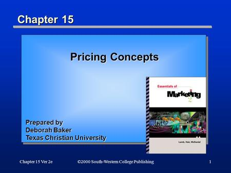 Chapter 15 Ver 2e1 Chapter 15 ©2000 South-Western College Publishing Pricing Concepts Prepared by Deborah Baker Texas Christian University.