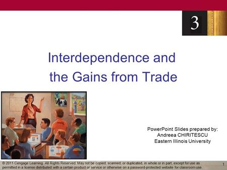 PowerPoint Slides prepared by: Andreea CHIRITESCU Eastern Illinois University Interdependence and the Gains from Trade 1 © 2011 Cengage Learning. All Rights.